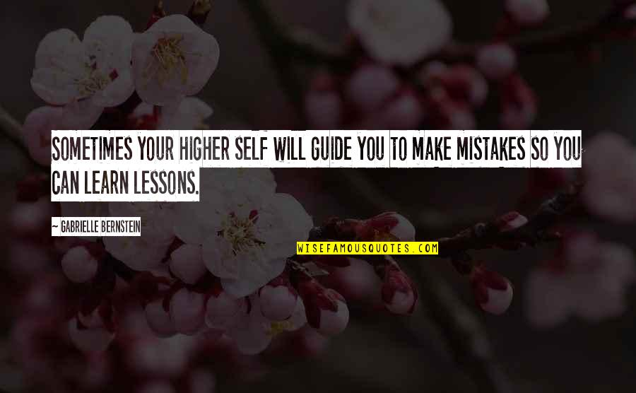 Will All Make Mistakes Quotes By Gabrielle Bernstein: Sometimes your higher self will guide you to