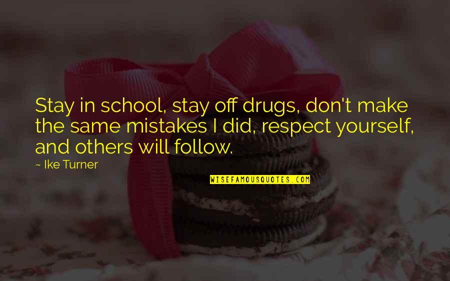 Will All Make Mistakes Quotes By Ike Turner: Stay in school, stay off drugs, don't make