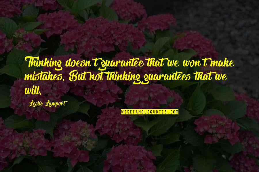 Will All Make Mistakes Quotes By Leslie Lamport: Thinking doesn't guarantee that we won't make mistakes.