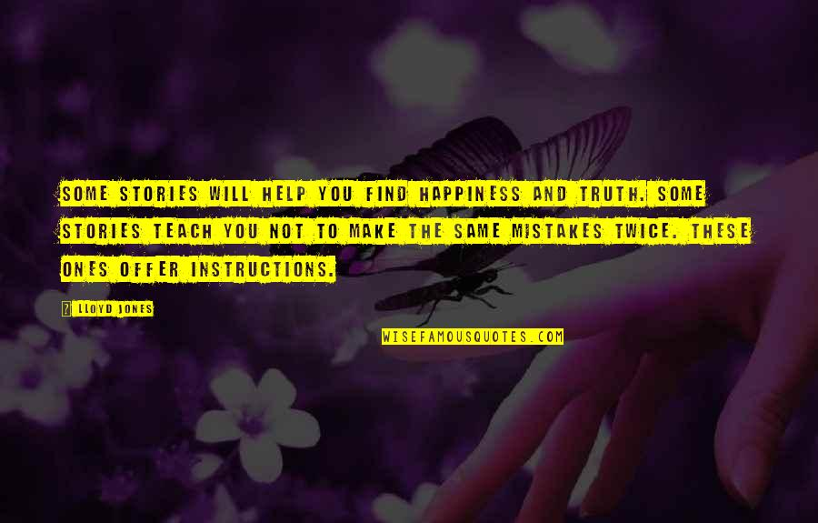 Will All Make Mistakes Quotes By Lloyd Jones: Some stories will help you find happiness and