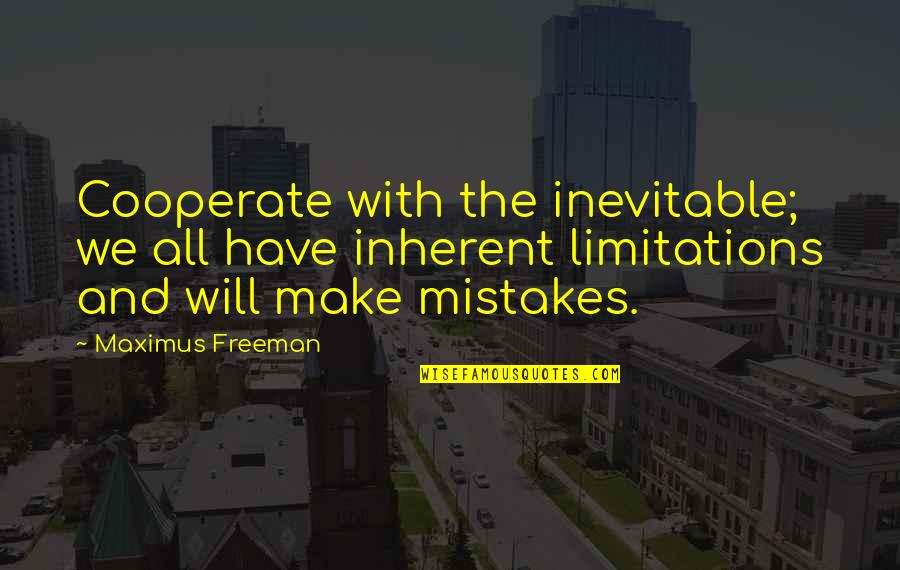 Will All Make Mistakes Quotes By Maximus Freeman: Cooperate with the inevitable; we all have inherent