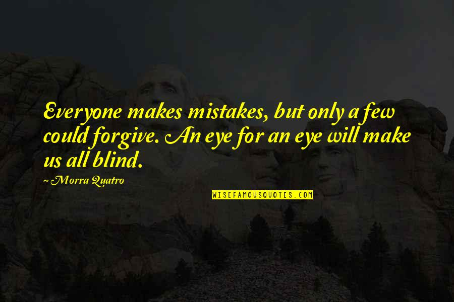 Will All Make Mistakes Quotes By Morra Quatro: Everyone makes mistakes, but only a few could