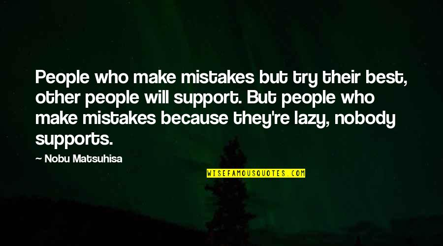 Will All Make Mistakes Quotes By Nobu Matsuhisa: People who make mistakes but try their best,