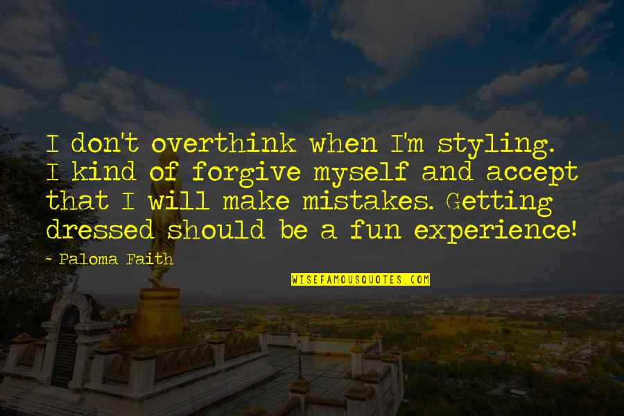 Will All Make Mistakes Quotes By Paloma Faith: I don't overthink when I'm styling. I kind