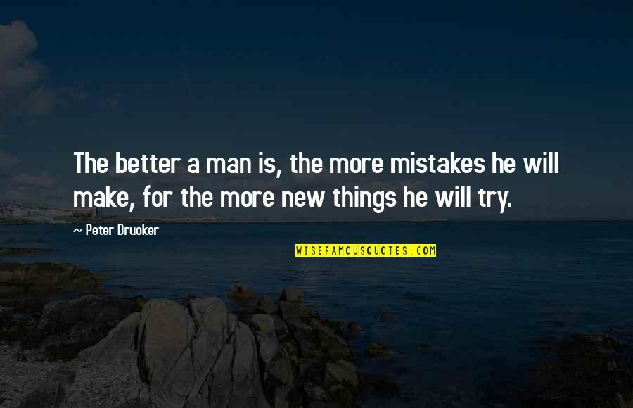 Will All Make Mistakes Quotes By Peter Drucker: The better a man is, the more mistakes