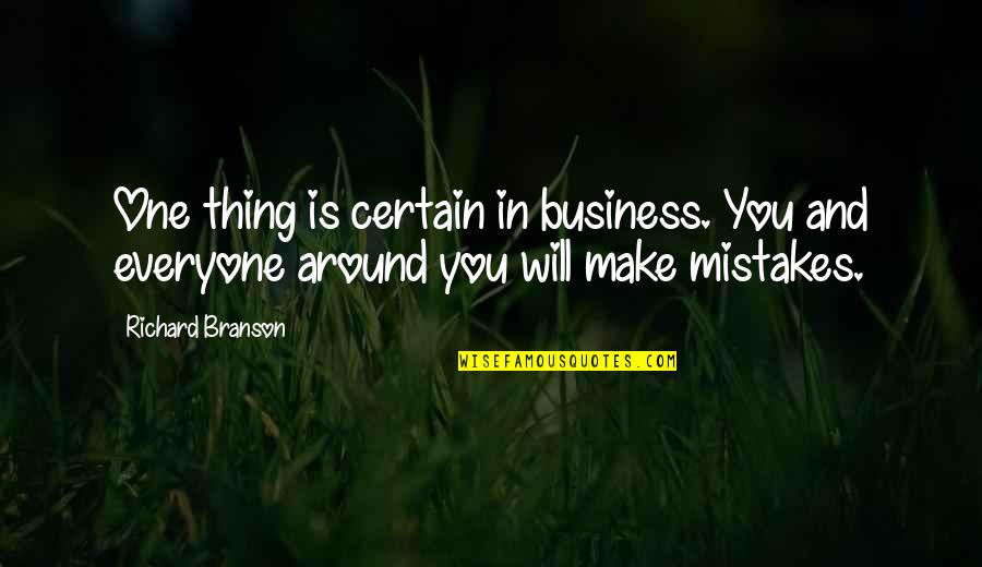 Will All Make Mistakes Quotes By Richard Branson: One thing is certain in business. You and