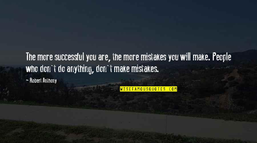 Will All Make Mistakes Quotes By Robert Anthony: The more successful you are, the more mistakes