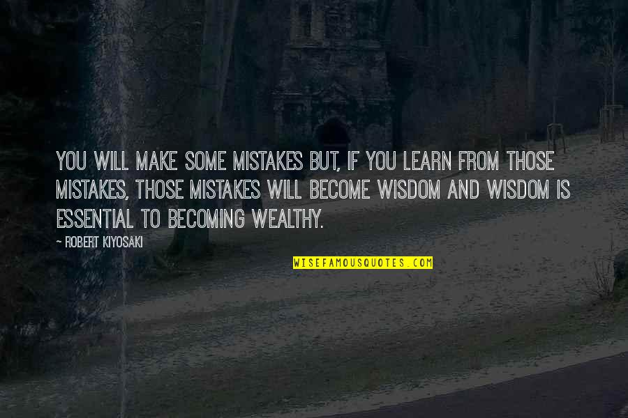 Will All Make Mistakes Quotes By Robert Kiyosaki: You will make some mistakes but, if you