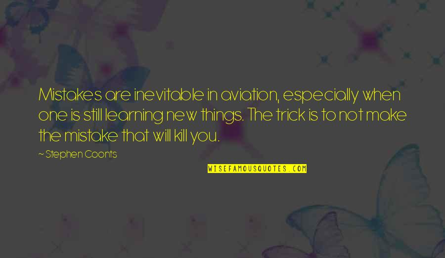 Will All Make Mistakes Quotes By Stephen Coonts: Mistakes are inevitable in aviation, especially when one
