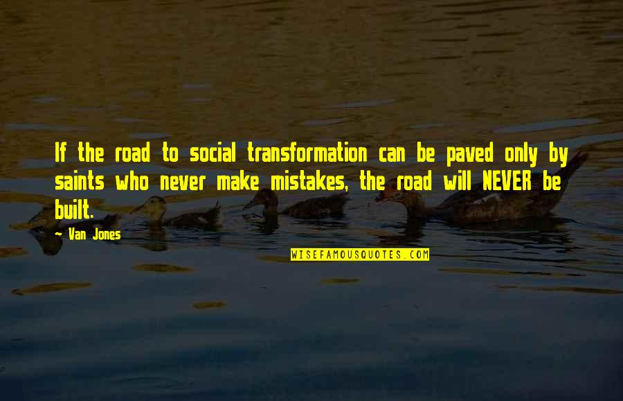 Will All Make Mistakes Quotes By Van Jones: If the road to social transformation can be