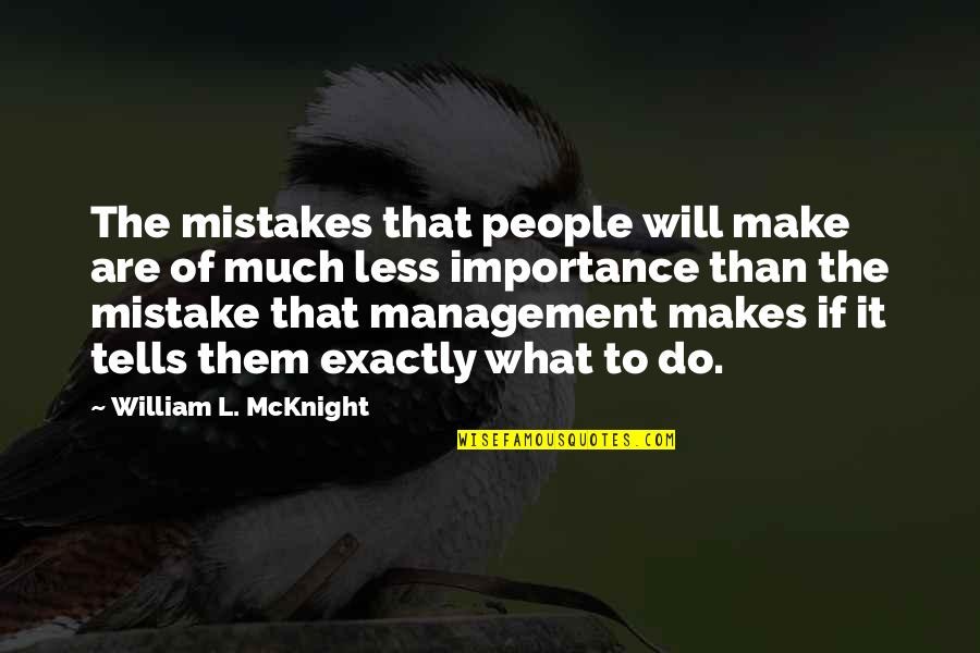 Will All Make Mistakes Quotes By William L. McKnight: The mistakes that people will make are of