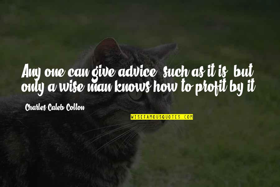 Will Anderson Parachute Quotes By Charles Caleb Colton: Any one can give advice, such as it