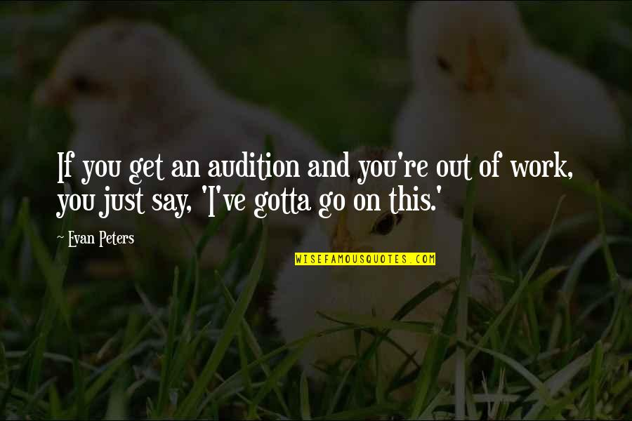 Will Anderson Parachute Quotes By Evan Peters: If you get an audition and you're out