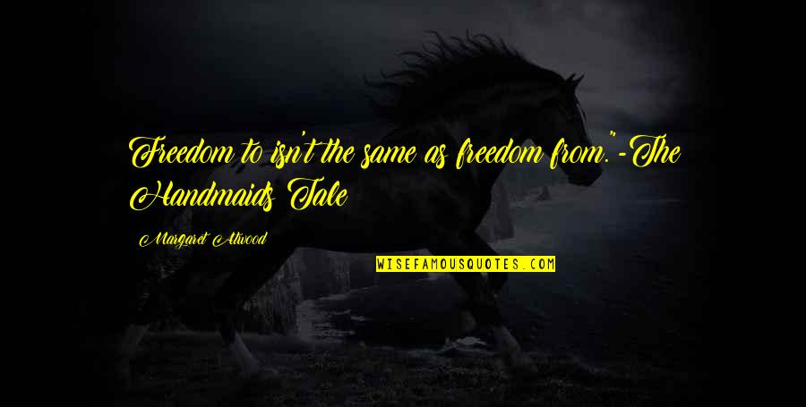"""Will Anderson Parachute Quotes By Margaret Atwood: Freedom to isn't the same as freedom from.""""-The"""