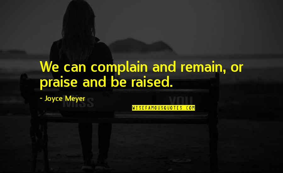 Will Arnett Batman Quotes By Joyce Meyer: We can complain and remain, or praise and