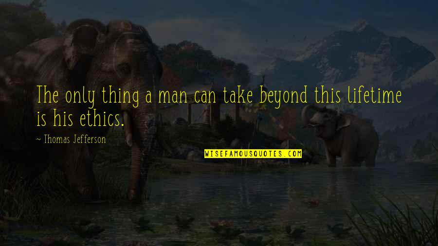 Will Arnett Batman Quotes By Thomas Jefferson: The only thing a man can take beyond