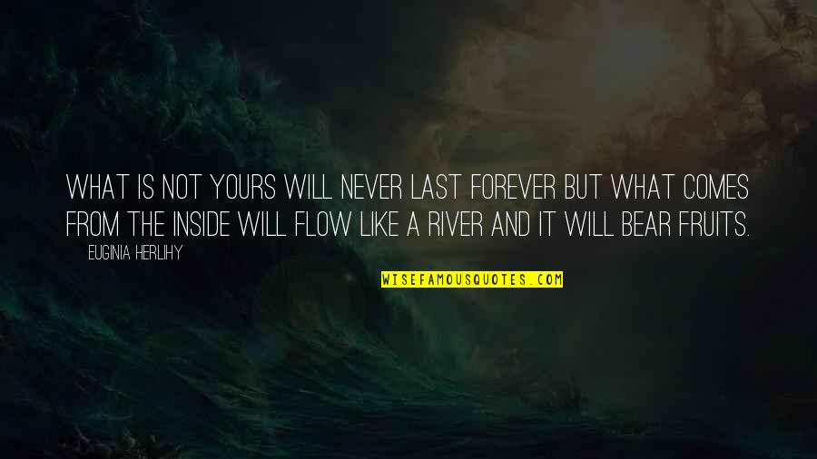 Will Be Yours Forever Quotes By Euginia Herlihy: What is not yours will never last forever