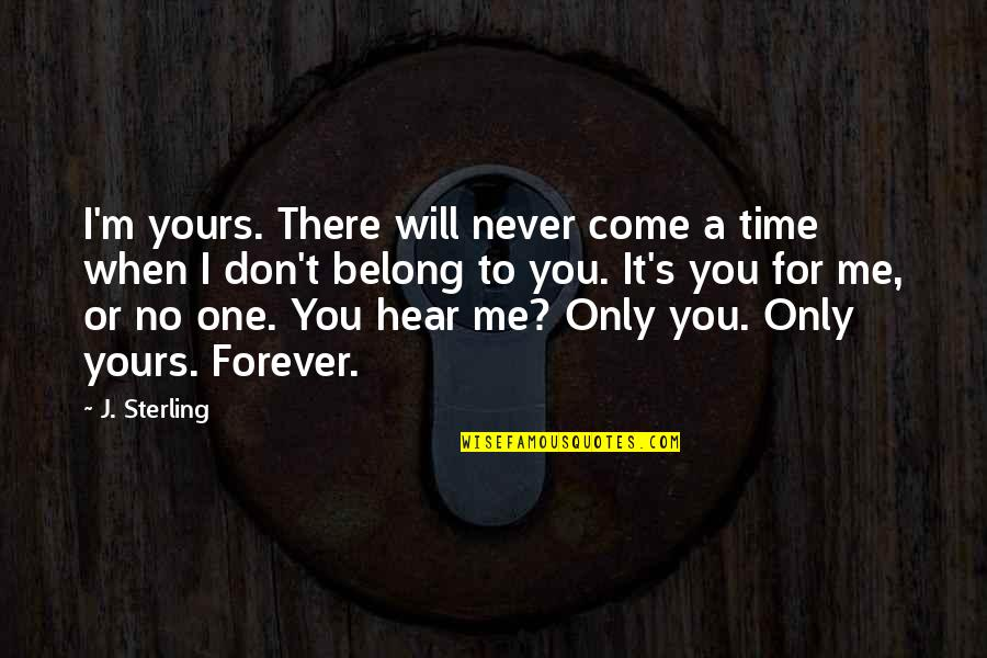 Will Be Yours Forever Quotes By J. Sterling: I'm yours. There will never come a time