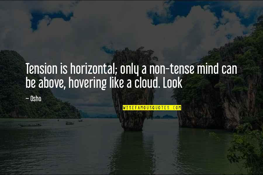 Will Be Yours Forever Quotes By Osho: Tension is horizontal; only a non-tense mind can