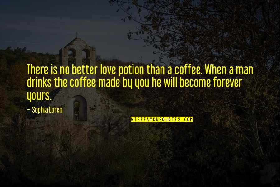 Will Be Yours Forever Quotes By Sophia Loren: There is no better love potion than a