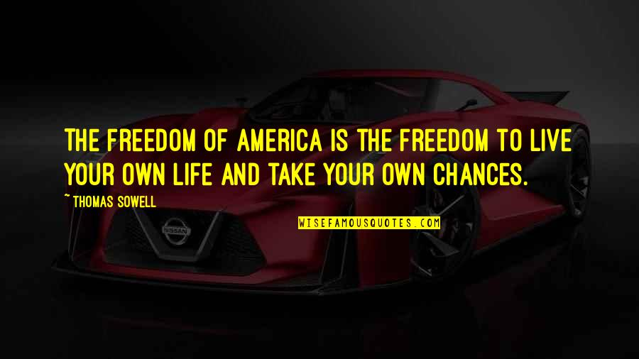 Will Be Yours Forever Quotes By Thomas Sowell: The freedom of America is the freedom to