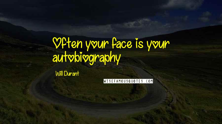 Will Durant quotes: Often your face is your autobiography