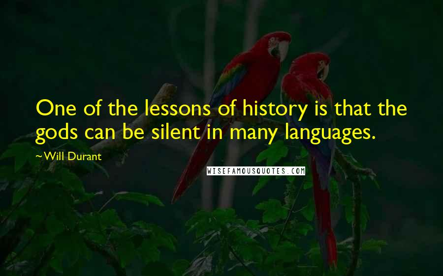 Will Durant quotes: One of the lessons of history is that the gods can be silent in many languages.