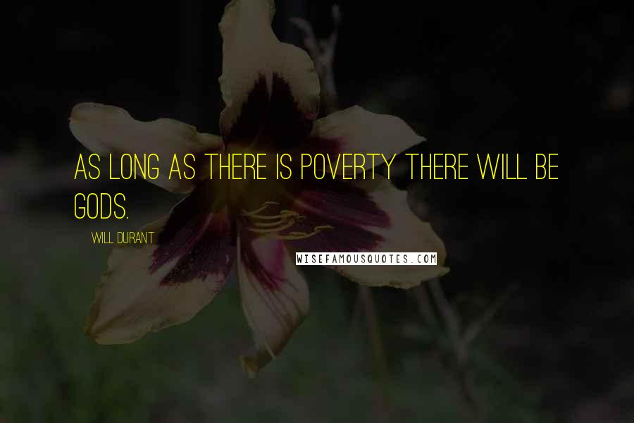 Will Durant quotes: As long as there is poverty there will be gods.