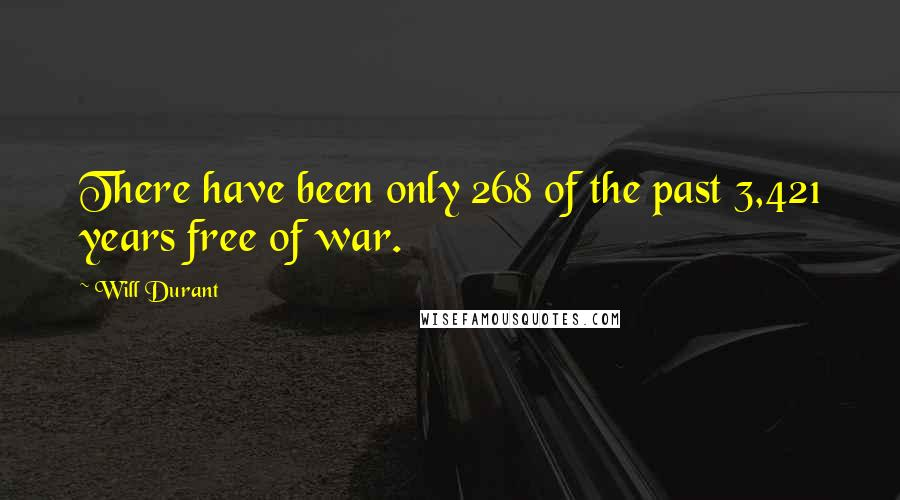 Will Durant quotes: There have been only 268 of the past 3,421 years free of war.
