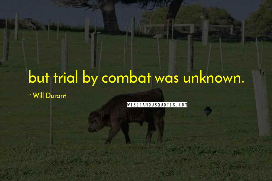 Will Durant quotes: but trial by combat was unknown.