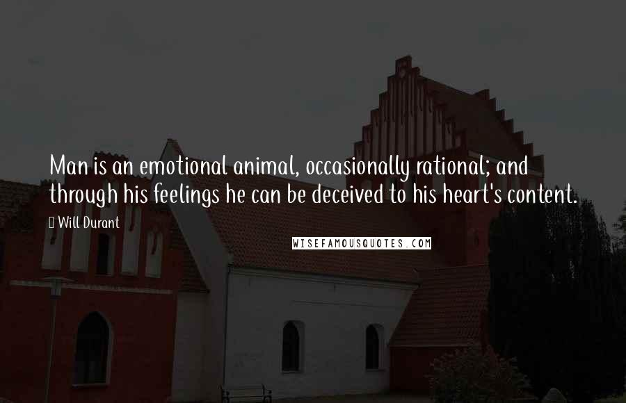 Will Durant quotes: Man is an emotional animal, occasionally rational; and through his feelings he can be deceived to his heart's content.