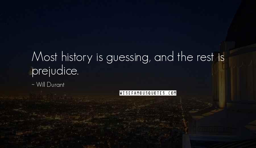 Will Durant quotes: Most history is guessing, and the rest is prejudice.