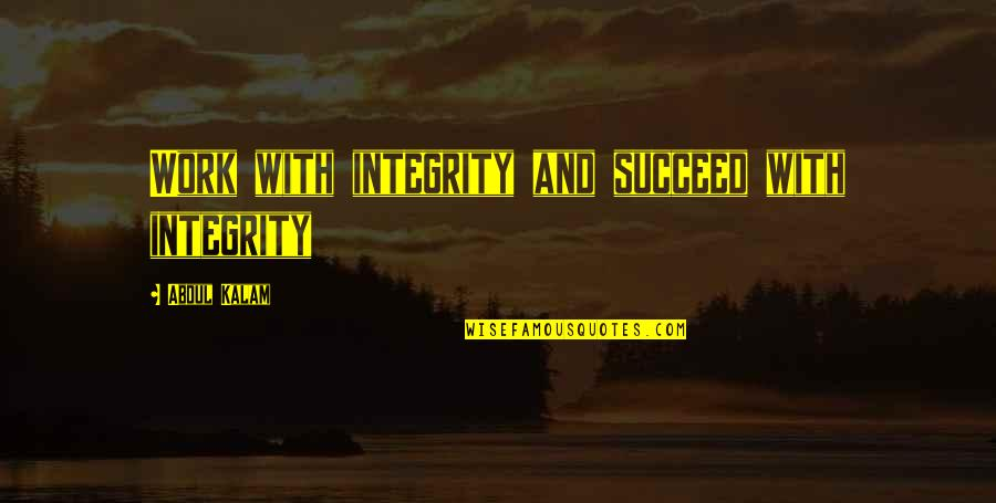 Will Grayson Will Grayson Quotes By Abdul Kalam: Work with integrity and succeed with integrity