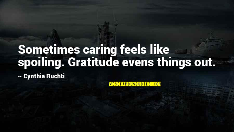 Will Grayson Will Grayson Quotes By Cynthia Ruchti: Sometimes caring feels like spoiling. Gratitude evens things