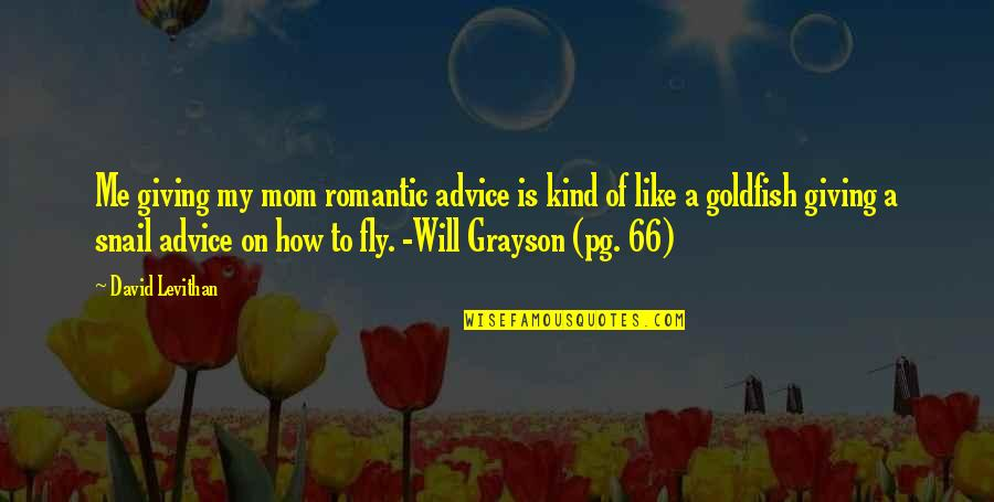 Will Grayson Will Grayson Quotes By David Levithan: Me giving my mom romantic advice is kind