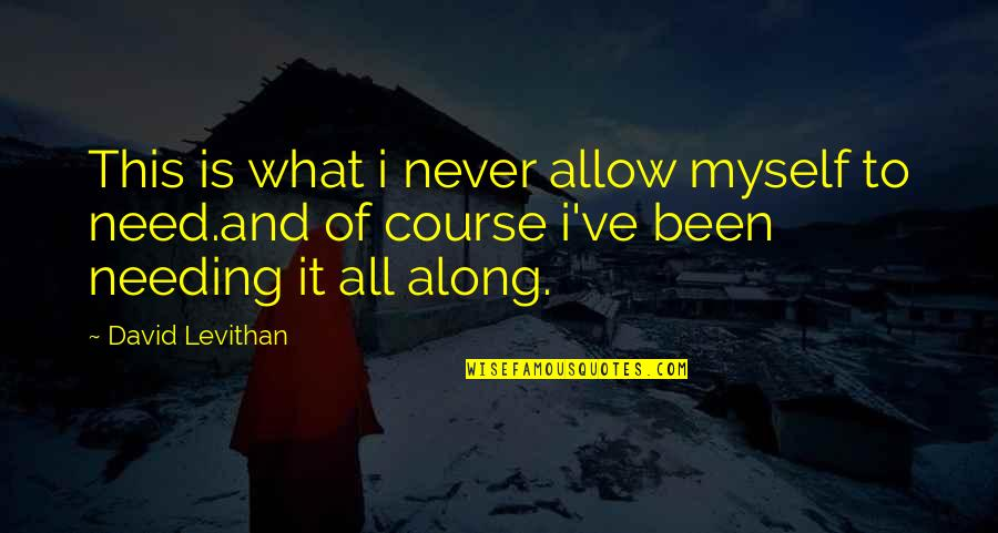Will Grayson Will Grayson Quotes By David Levithan: This is what i never allow myself to