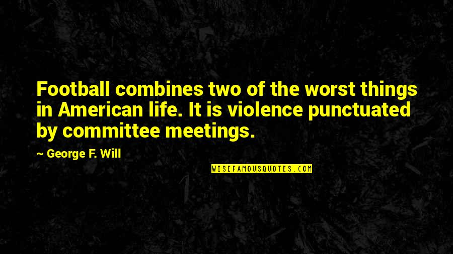 Will Grayson Will Grayson Quotes By George F. Will: Football combines two of the worst things in