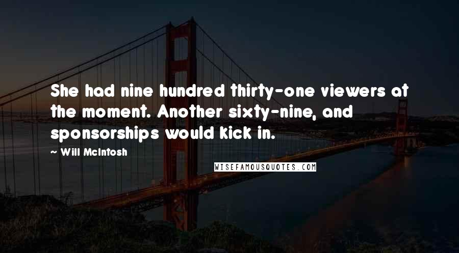 Will McIntosh quotes: She had nine hundred thirty-one viewers at the moment. Another sixty-nine, and sponsorships would kick in.