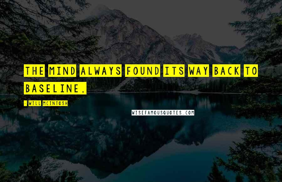 Will McIntosh quotes: The mind always found its way back to baseline.