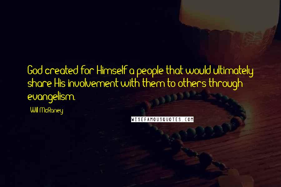 Will McRaney quotes: God created for Himself a people that would ultimately share His involvement with them to others through evangelism.