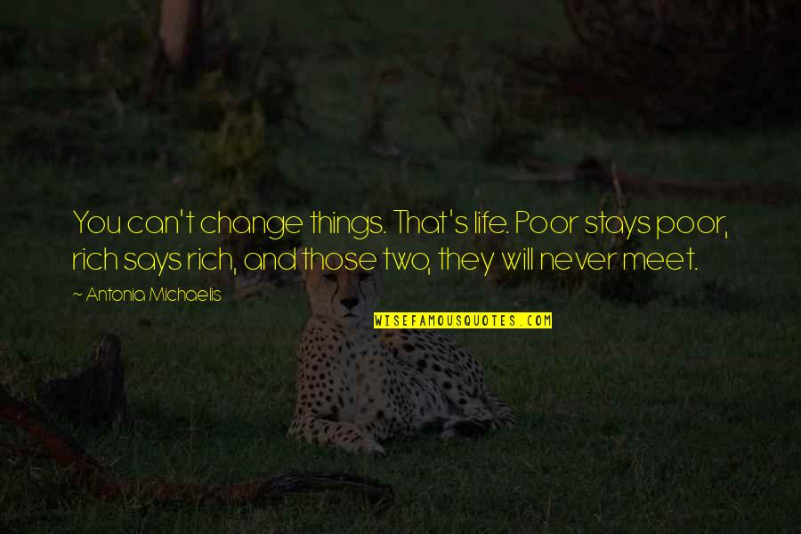 Will Never Change Quotes By Antonia Michaelis: You can't change things. That's life. Poor stays