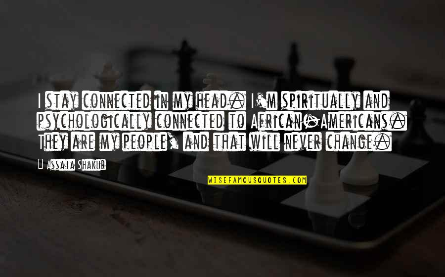 Will Never Change Quotes By Assata Shakur: I stay connected in my head. I'm spiritually