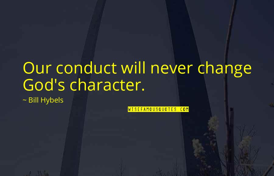 Will Never Change Quotes By Bill Hybels: Our conduct will never change God's character.