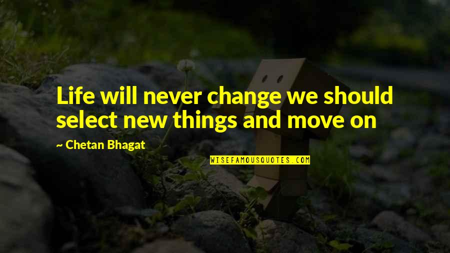 Will Never Change Quotes By Chetan Bhagat: Life will never change we should select new