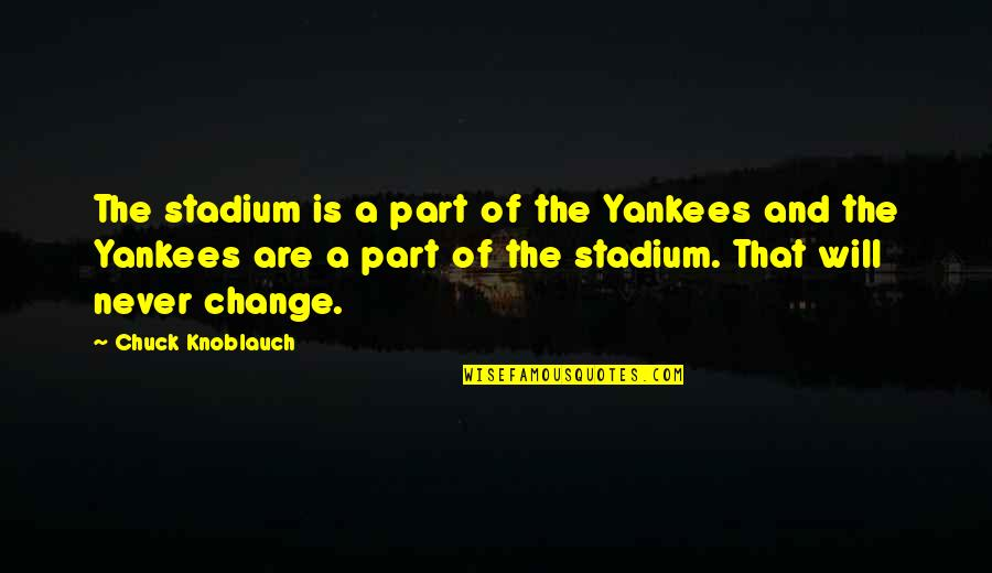 Will Never Change Quotes By Chuck Knoblauch: The stadium is a part of the Yankees
