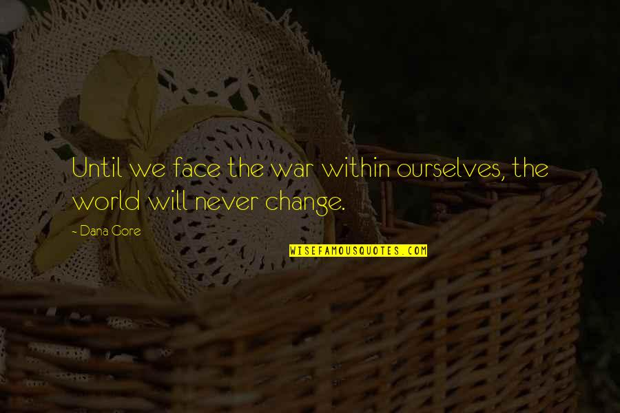 Will Never Change Quotes By Dana Gore: Until we face the war within ourselves, the