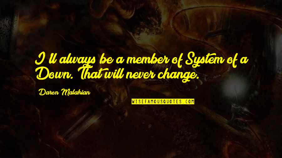 Will Never Change Quotes By Daron Malakian: I'll always be a member of System of