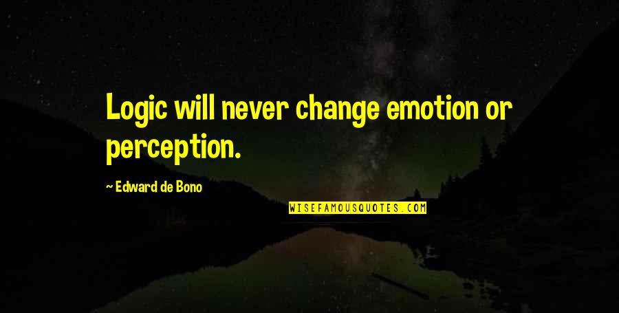 Will Never Change Quotes By Edward De Bono: Logic will never change emotion or perception.