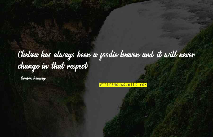 Will Never Change Quotes By Gordon Ramsay: Chelsea has always been a foodie heaven and