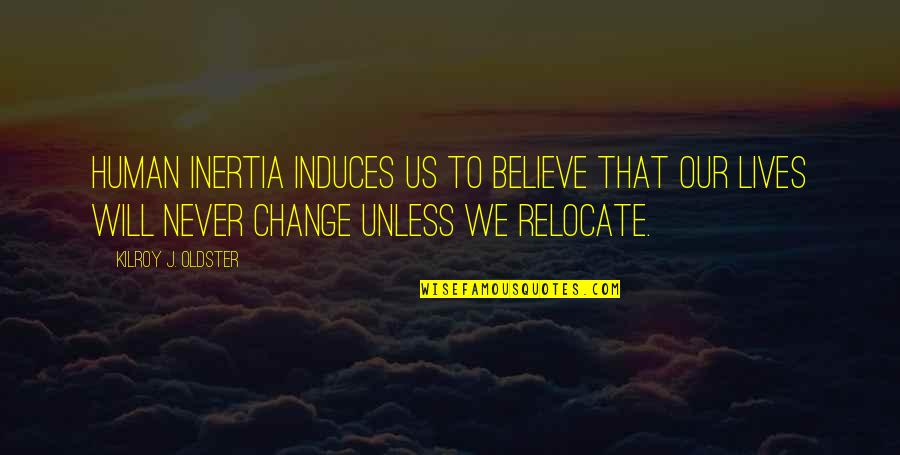 Will Never Change Quotes By Kilroy J. Oldster: Human inertia induces us to believe that our